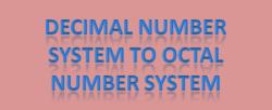 Decimal number system to octal number system