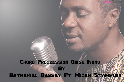 Chord Progression Onise Iyanu- Nathaniel Bassey Ft Micah Stampley