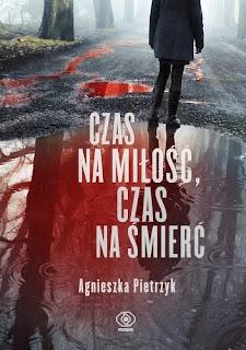 """""""Czas na miłość, czas na śmierć"""" Agnieszka Pietrzyk"""