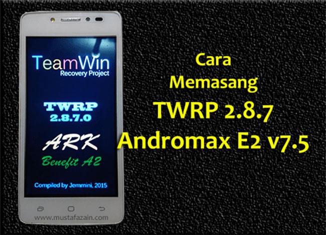 Cara Memasang TWRP Andromax E2 Tanpa PC