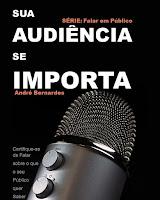 eBook - SUA AUDIÊNCIA SE IMPORTA - Certifique-se de Falar sobre o que seu Público quer Saber - André Luiz Bernardes - Série - Falar em Público