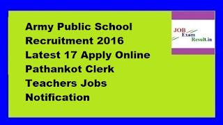 Army Public School Recruitment 2016 Latest 17 Apply Online Pathankot Clerk Teachers Jobs Notification