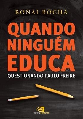 Quando Ninguém Educa - Questionando Paulo Freire