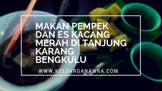 Cobain Pempek dan Es Kacang Merah Di Restoran Tanjung Karang Bengkulu