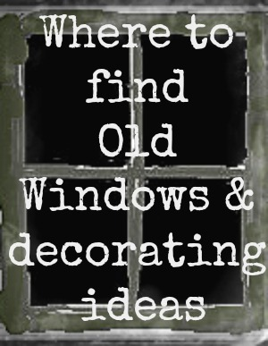 Decorating With Old Windows U0026 Where To Find Them