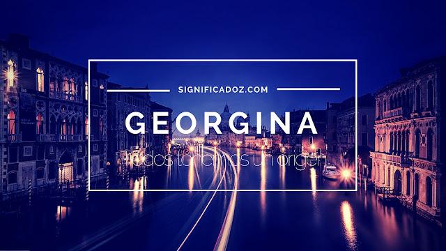 Significado y origen del Nombre Georgina ¿Que Significa?