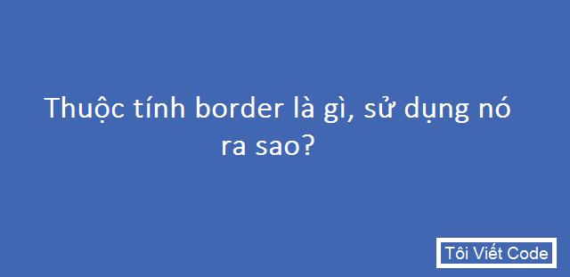 Thuộc tính border là gì, cách sử dụng ra sao?