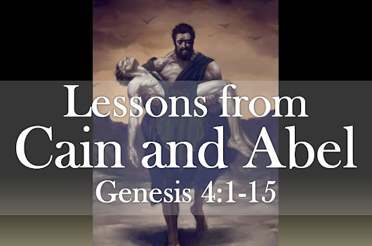 Lessons from Cain and Abel