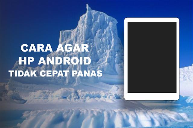 Cara Mengatasi Agar Hp Android Tidak Cepat Panas