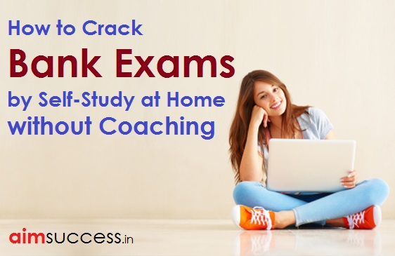 How to Crack Bank Exams by Self-Study at Home, without Coaching