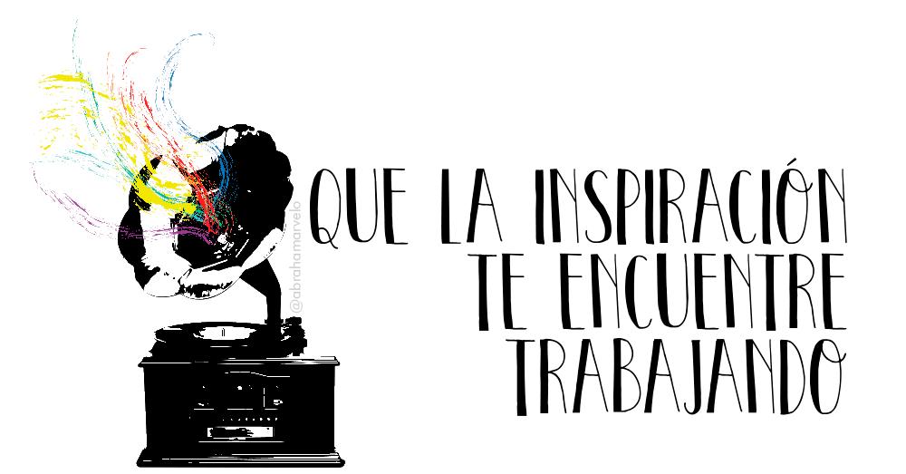 Que la inspiración te encuentre trabajando
