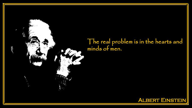 The real problem is in the hearts and minds of men Albert Einstein inspiring quotes