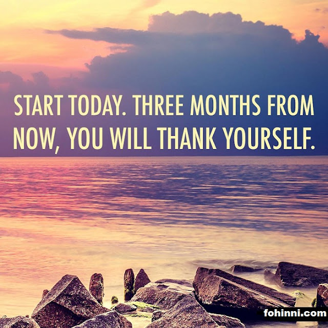 Start Today Later Thank Yourself