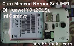 Cara Mencari Nomor Seri IMEI Di Huawei Y3 (2018),Ini Caranya