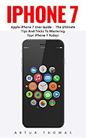iPhone 7: Apple iPhone 7 User Guide - The Ultimate Tips And Tricks To Mastering Your iPhone 7 Today!
