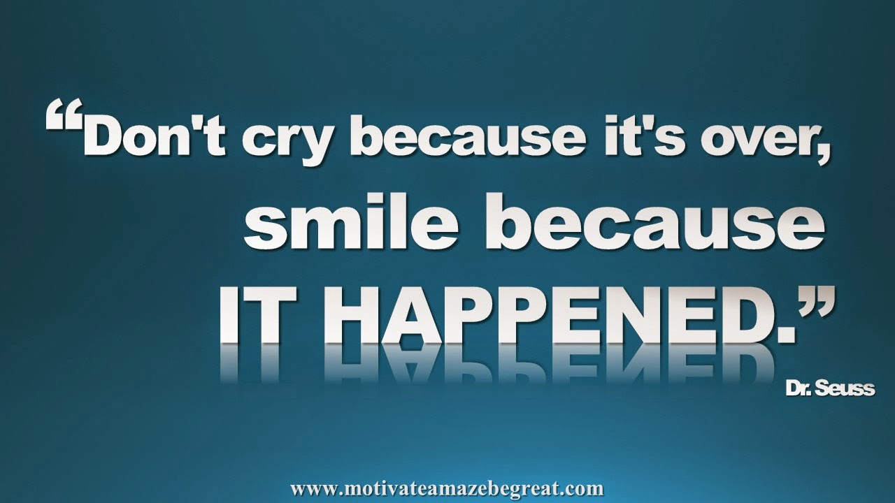 "Featured in our Inspirational Picture Quotes To Achieve Success in Life: ""Don't cry because it's over, smile because it happened."" - Dr. Seuss"
