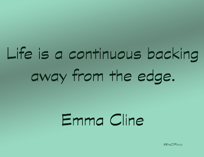 """Life is a continuous backing away from the edge"""