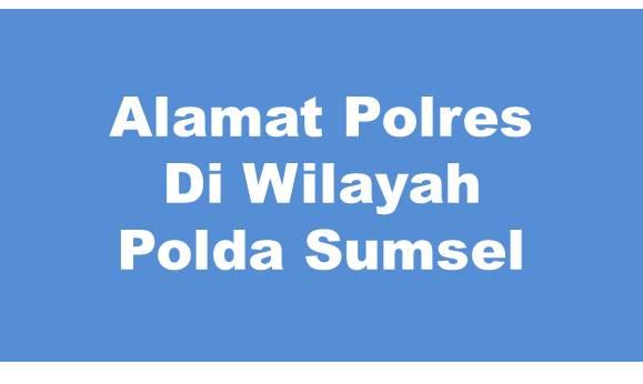 Alamat Lengkap Polres Di Wilayah Polda Sumatera Selatan