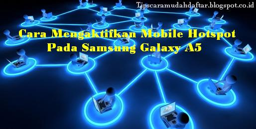 Cara Mengaktifkan Mobile Hotspot Pada Samsung Galaxy A5