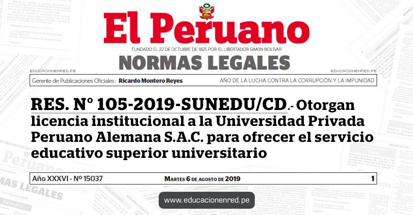 RES. N° 105-2019-SUNEDU/CD - Otorgan licencia institucional a la Universidad Privada Peruano Alemana S.A.C. para ofrecer el servicio educativo superior universitario - www.sunedu.gob.pe