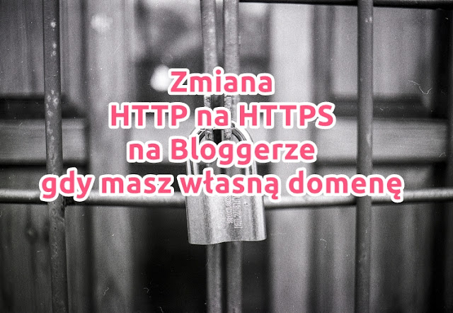 Zmiana HTTP na HTTPS na Bloggerze, gdy masz własną domenę (SSL)