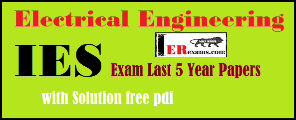 Electrical Engineering IES Exam Last 5 Year Papers with Solution pdf Last 5 year IES exam papers with solution Electrical engineering. In this article I provide all last 4 years 2014 to 2017 IES ESE exams papers with solution for Electrical  engineering. IES ESE exams previous exams papers best for who are preparing engineering service exams. Electrical  engineering IES exams papers help you for crack this exam. this post also give paper pattern IES Electrical  engineering exam