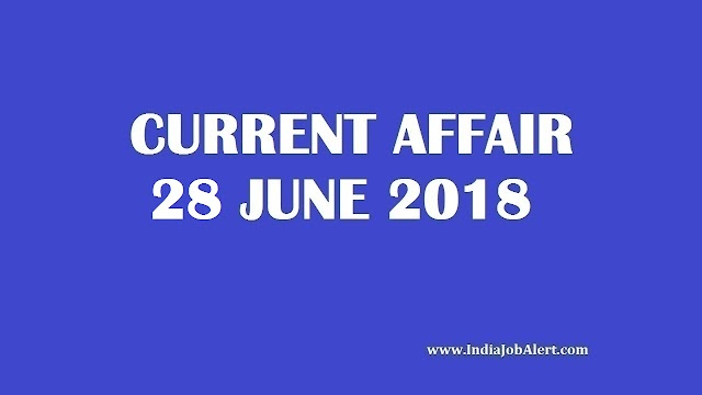 Exam Power : 28 June 2018 Today Current Affairs
