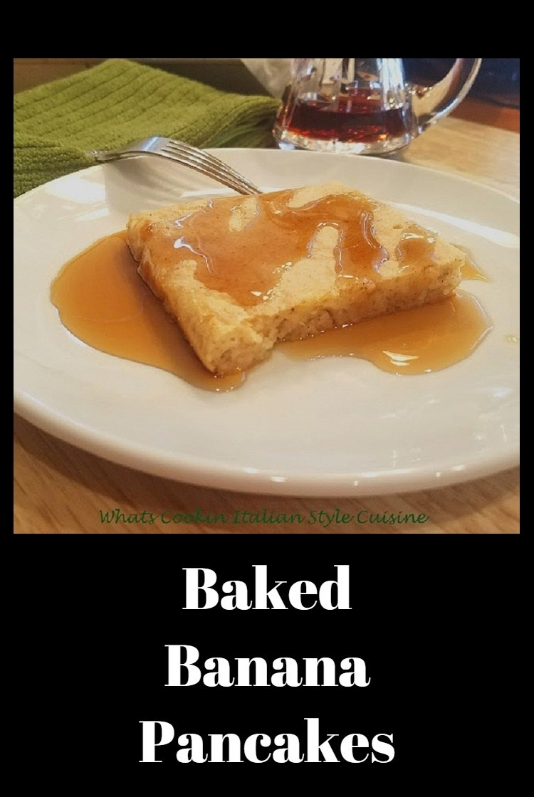 These are baked banana pancakes with rich buttery maple syrup. Easy to make and not stand over a hot stove