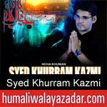 https://www.humaliwalyazadar.com/2018/09/syed-khurram-kazmi-nohay-2019.html