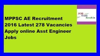 MPPSC AE Recruitment 2016 Latest 278 Vacancies Apply online Asst Engineer Jobs