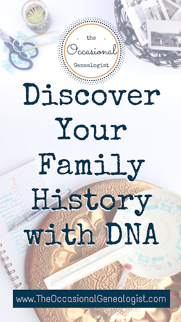 Discover your family history using DNA and genetic genealogy. Now is a great time to get started. | The Occasional Genealogist