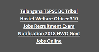 Telangana TSPSC BC Tribal Hostel Welfare Officer 310 Jobs Recruitment Exam Notification 2018 HWO Govt Jobs Online