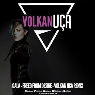 Gala - Freed From Desira - Volkan Uca Remix