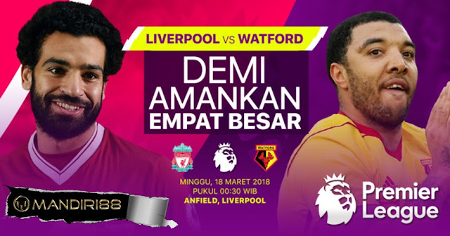 Prediksi Liverpool Vs Watford, Minggu 18 Maret 2018 Pukul 00.30 WIB @ RCTI