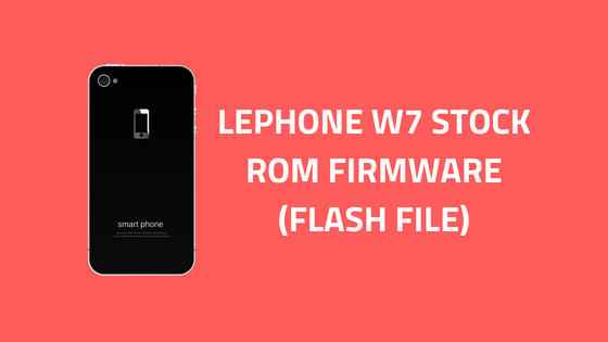 Download Lephone W7 Stock Rom   Firmware   Flash File - Cody