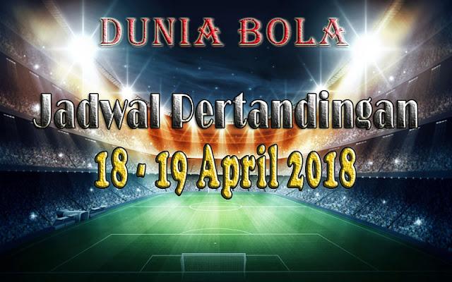Jadwal Pertandingan Sepak Bola Tanggal 18 - 19 April 2018