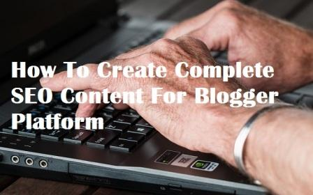 How To Create Complete SEO Content For Blogger Platform