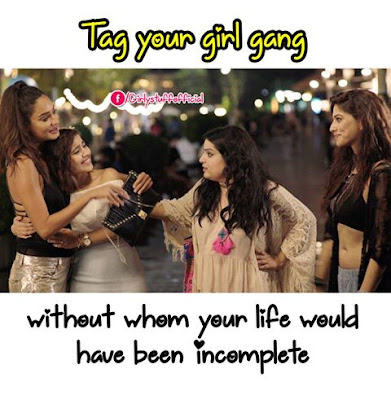 Tag your girl gang without whom your life would have been incomplete
