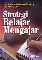 Judul  : STRATEGI BELAJAR MENGAJAR Pengarang : Drs. Syaiful Bahri Djamarah, M.Ag Penerbit : Rineka Cipta