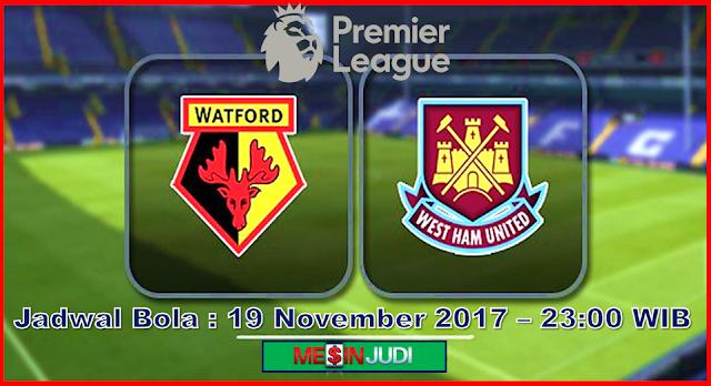 Prediksi Skor Watford Vs West Ham 19 November 2017