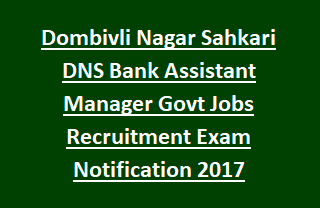 Dombivli Nagar Sahkari DNS Bank Assistant Manager Govt Jobs Recruitment Exam Online Notification 2017