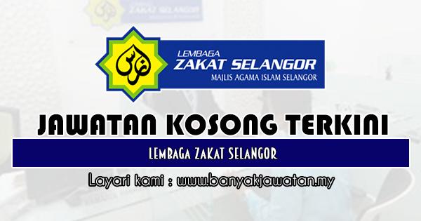 Jawatan Kosong 2019 di Lembaga Zakat Selangor
