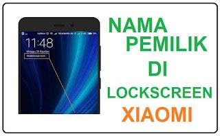 Membuat Nama Pemilik di Lockscreen pada HP Xiaomi