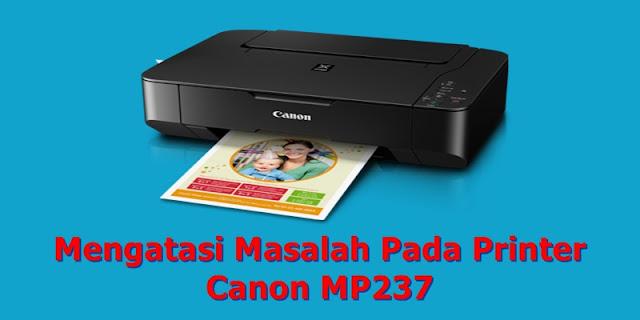 Mengatasi Masalah Pada Printer Canon MP237