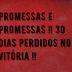 Promessas e Promessas !! 30 dias perdidos no Vitória !!