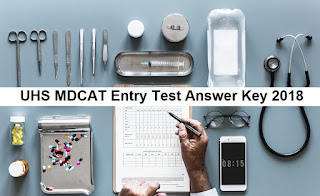 UHS MDCAT Answer Key 2018 - UHS Entry Test Result (Here)