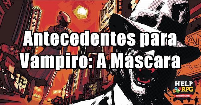 Antecedentes para Vampiro: A Mascara