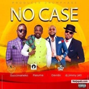 Guccimaneko ft. Pasuma X Davido X DJ Jimmy Jatt - No Case (Afro Naija)