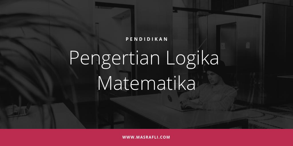 Pengertian Logika Matematika
