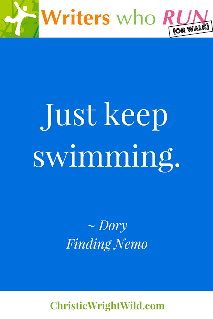 """Just keep swimming."" ~ Dory, Finding Nemo 